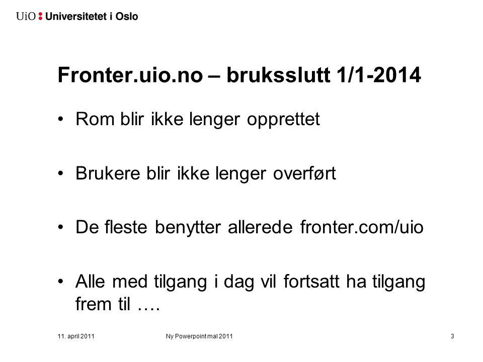 Fronter.uio.no – legges ned 1/7-2014 Dette gjelder også tavle.uio.no Folk vil ikke lenger få logget på Innhold vil bli slettet Enhetene må selv flytte innhold de ønsker å ta vare på 11.