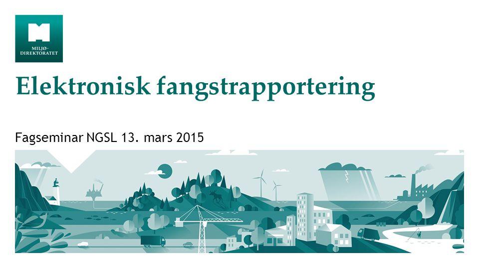 Elektronisk fangstrapportering Fagseminar NGSL 13. mars 2015