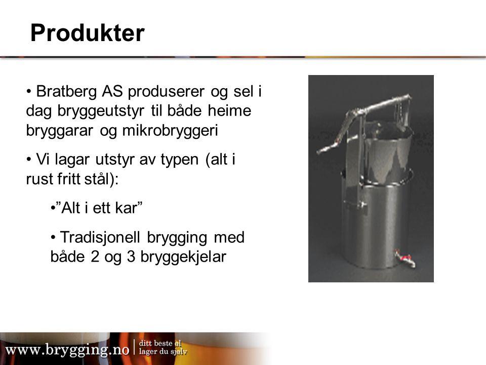 Produkter Bratberg AS produserer og sel i dag bryggeutstyr til både heime bryggarar og mikrobryggeri Vi lagar utstyr av typen (alt i rust fritt stål):