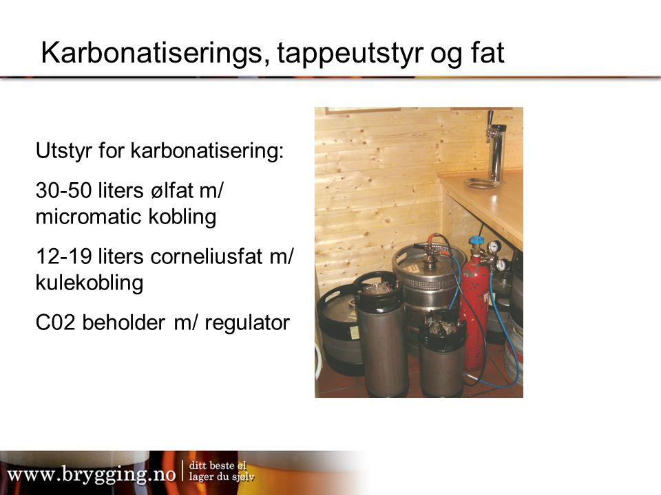 Karbonatiserings, tappeutstyr og fat Utstyr for karbonatisering: 30-50 liters ølfat m/ micromatic kobling 12-19 liters corneliusfat m/ kulekobling C02