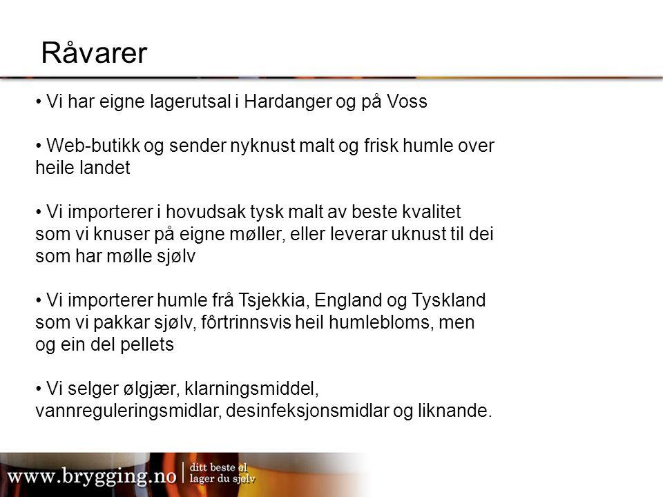 Råvarer Vi har eigne lagerutsal i Hardanger og på Voss Web-butikk og sender nyknust malt og frisk humle over heile landet Vi importerer i hovudsak tys