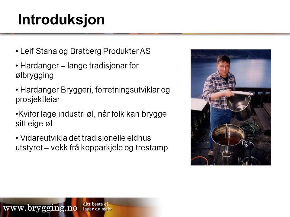 Introduksjon Leif Stana og Bratberg Produkter AS Hardanger – lange tradisjonar for ølbrygging Hardanger Bryggeri, forretningsutviklar og prosjektleiar