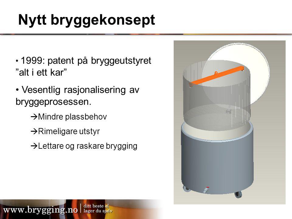 """Nytt bryggekonsept 1999: patent på bryggeutstyret """"alt i ett kar"""" Vesentlig rasjonalisering av bryggeprosessen.  Mindre plassbehov  Rimeligare utsty"""