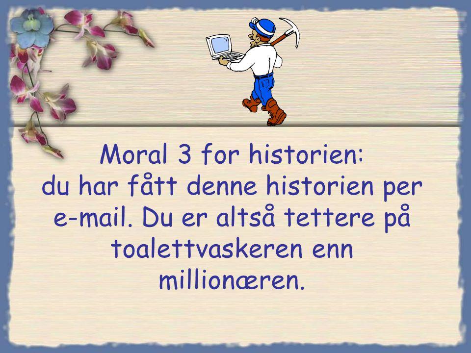Moral 2 for historien: Hvis du ikke har e-mail og arbeider intenst og hardt, kan du bli millionær.