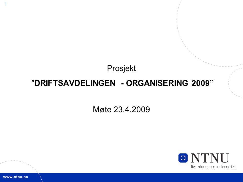 """1 Prosjekt """"DRIFTSAVDELINGEN - ORGANISERING 2009"""" Møte 23.4.2009"""