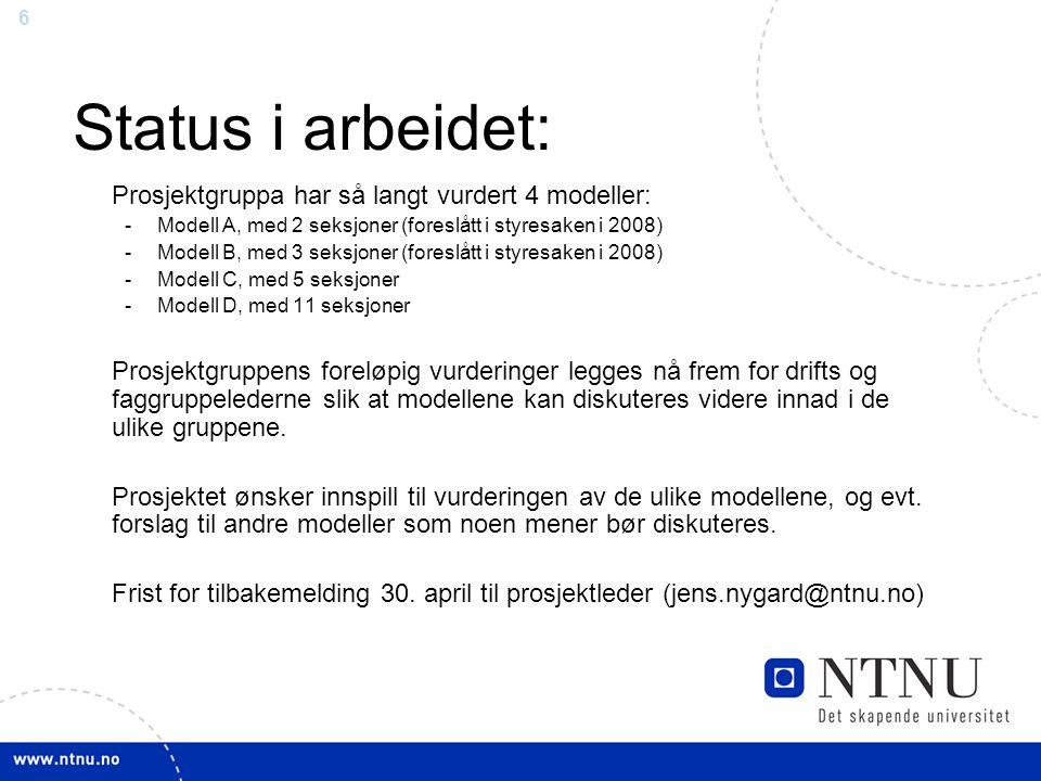 6 Status i arbeidet: Prosjektgruppa har så langt vurdert 4 modeller: -Modell A, med 2 seksjoner (foreslått i styresaken i 2008) -Modell B, med 3 seksj
