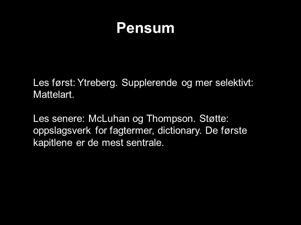 Pensum Les først: Ytreberg. Supplerende og mer selektivt: Mattelart.