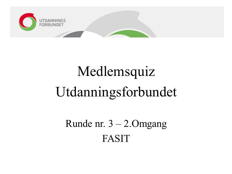 Medlemsquiz Utdanningsforbundet Runde nr. 3 – 2.Omgang FASIT