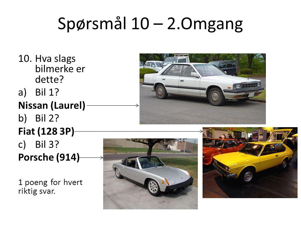 Spørsmål 10 – 2.Omgang 10.Hva slags bilmerke er dette? a)Bil 1? Nissan (Laurel) b)Bil 2? Fiat (128 3P) c)Bil 3? Porsche (914) 1 poeng for hvert riktig