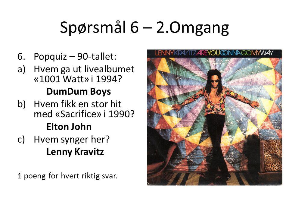 Spørsmål 6 – 2.Omgang 6.Popquiz – 90-tallet: a)Hvem ga ut livealbumet «1001 Watt» i 1994.