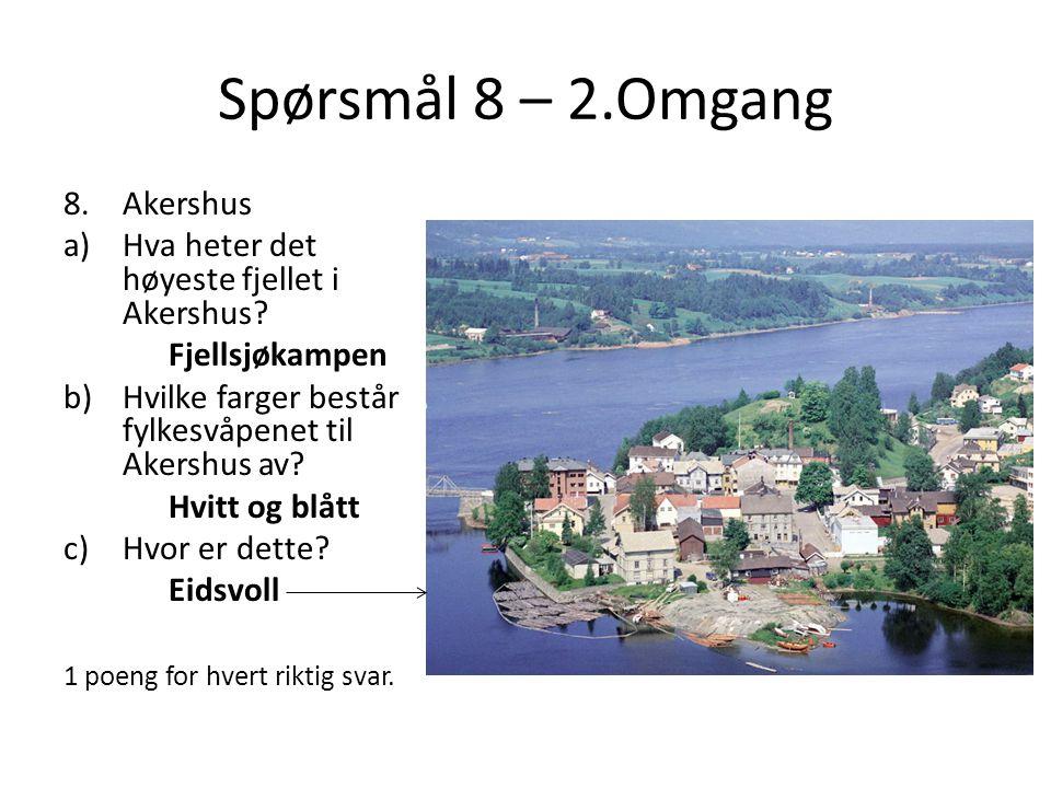 Spørsmål 8 – 2.Omgang 8.Akershus a)Hva heter det høyeste fjellet i Akershus? Fjellsjøkampen b)Hvilke farger består fylkesvåpenet til Akershus av? Hvit