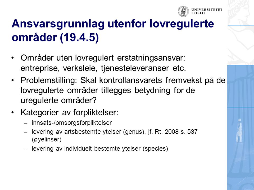 Ansvarsgrunnlag utenfor lovregulerte områder (19.4.5) Områder uten lovregulert erstatningsansvar: entreprise, verksleie, tjenesteleveranser etc.