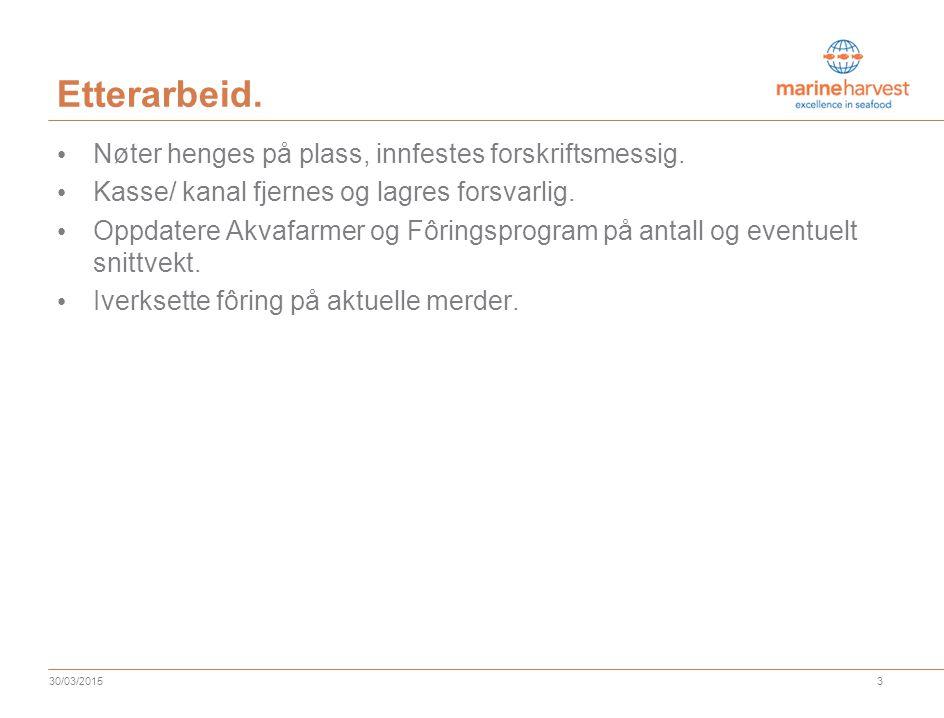 3 30/03/2015 Etterarbeid.Nøter henges på plass, innfestes forskriftsmessig.
