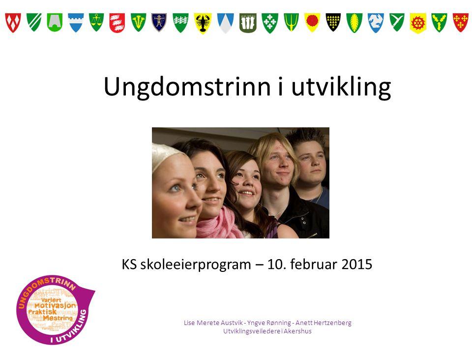 Ungdomstrinn i utvikling Lise Merete Austvik - Yngve Rønning - Anett Hertzenberg Utviklingsveiledere i Akershus KS skoleeierprogram – 10. februar 2015