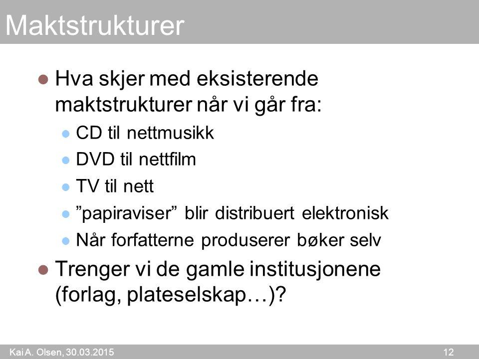 """Kai A. Olsen, 30.03.2015 12 Maktstrukturer Hva skjer med eksisterende maktstrukturer når vi går fra: CD til nettmusikk DVD til nettfilm TV til nett """"p"""