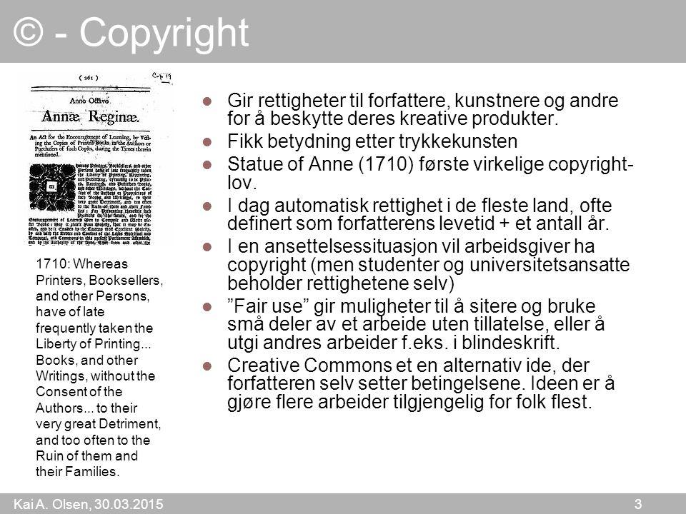 Kai A. Olsen, 30.03.2015 3 © - Copyright Gir rettigheter til forfattere, kunstnere og andre for å beskytte deres kreative produkter. Fikk betydning et
