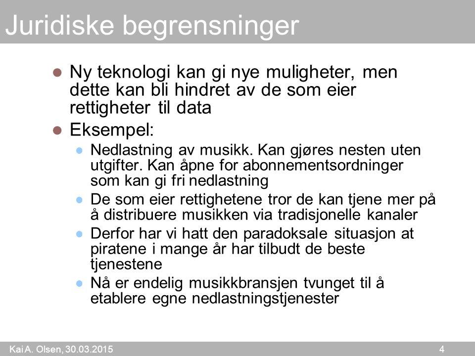 Kai A. Olsen, 30.03.2015 4 Juridiske begrensninger Ny teknologi kan gi nye muligheter, men dette kan bli hindret av de som eier rettigheter til data E