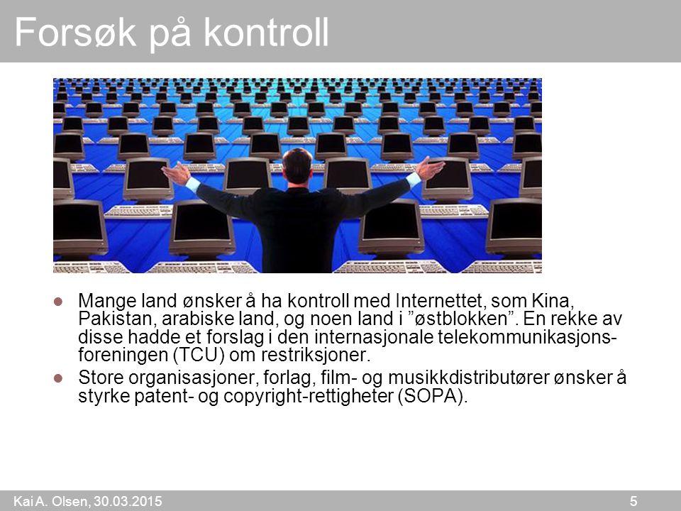 """Kai A. Olsen, 30.03.2015 5 Forsøk på kontroll Mange land ønsker å ha kontroll med Internettet, som Kina, Pakistan, arabiske land, og noen land i """"østb"""