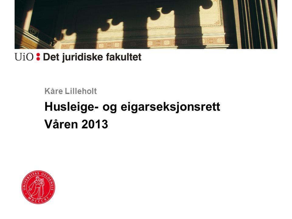 Kåre Lilleholt Husleige- og eigarseksjonsrett Våren 2013