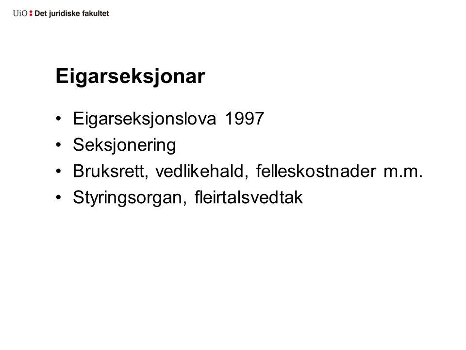 Eigarseksjonar Eigarseksjonslova 1997 Seksjonering Bruksrett, vedlikehald, felleskostnader m.m.