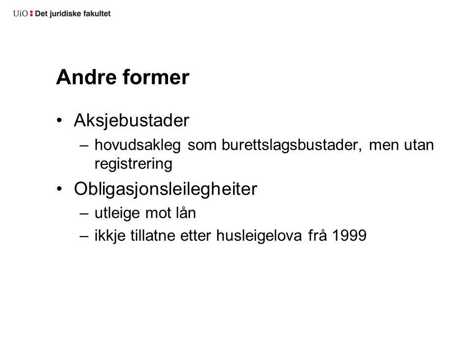 Andre former Aksjebustader –hovudsakleg som burettslagsbustader, men utan registrering Obligasjonsleilegheiter –utleige mot lån –ikkje tillatne etter husleigelova frå 1999