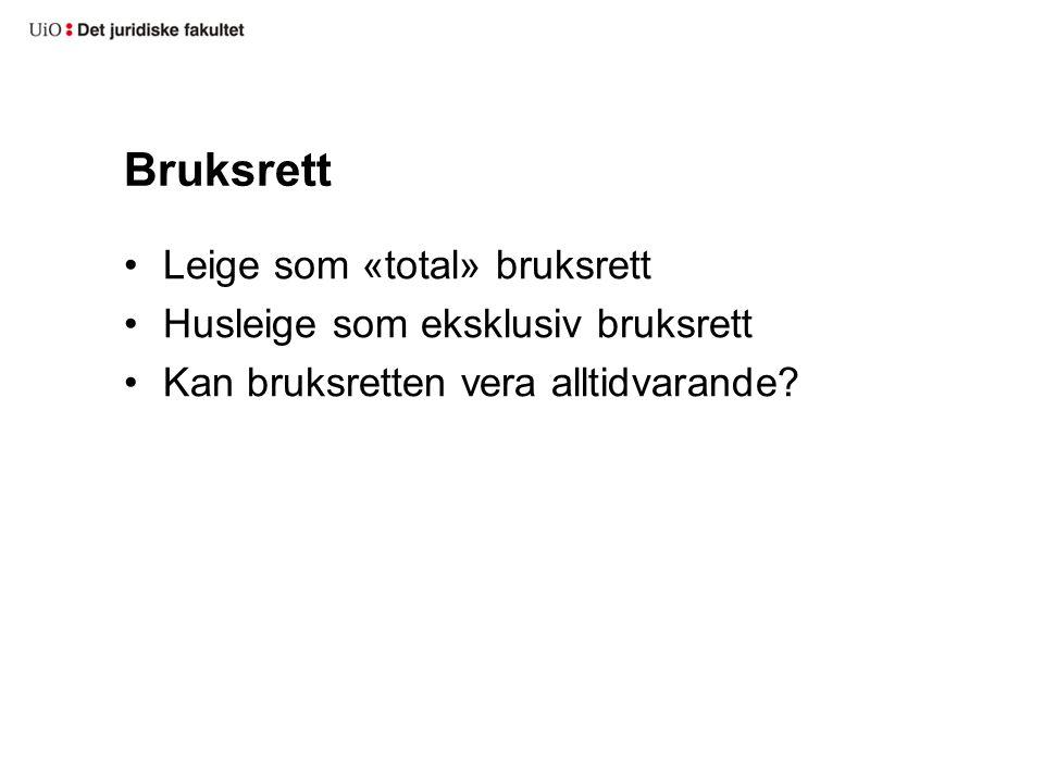 Bruksrett Leige som «total» bruksrett Husleige som eksklusiv bruksrett Kan bruksretten vera alltidvarande