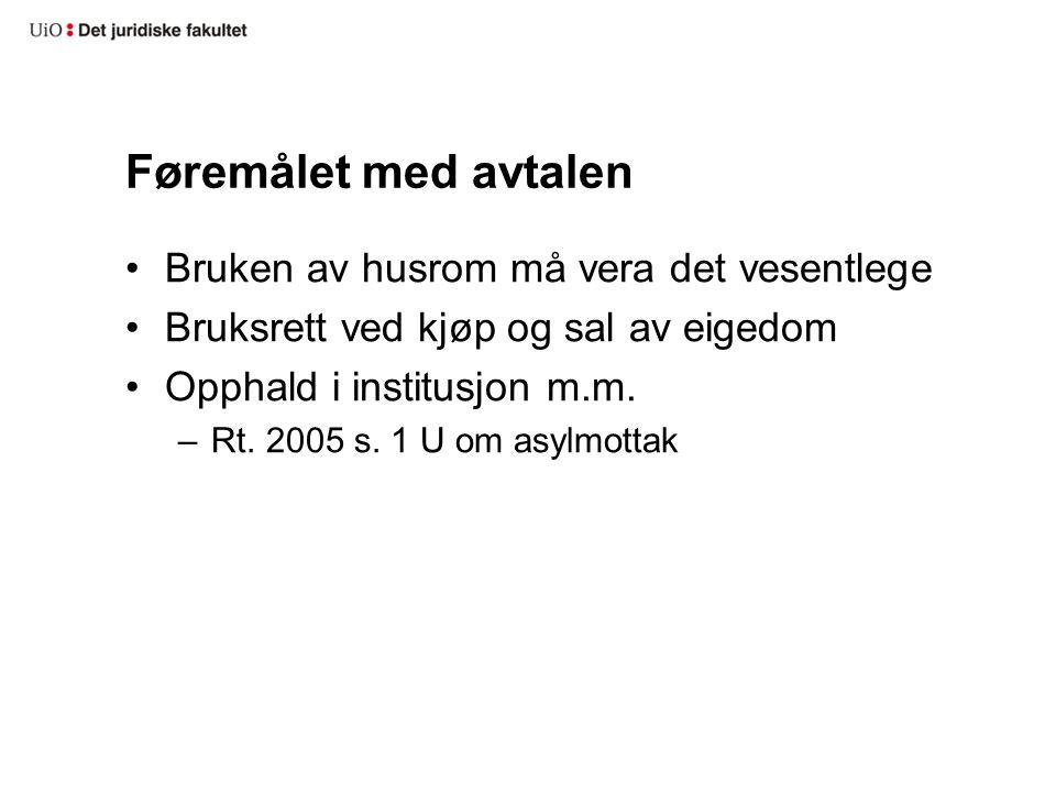 Føremålet med avtalen Bruken av husrom må vera det vesentlege Bruksrett ved kjøp og sal av eigedom Opphald i institusjon m.m.
