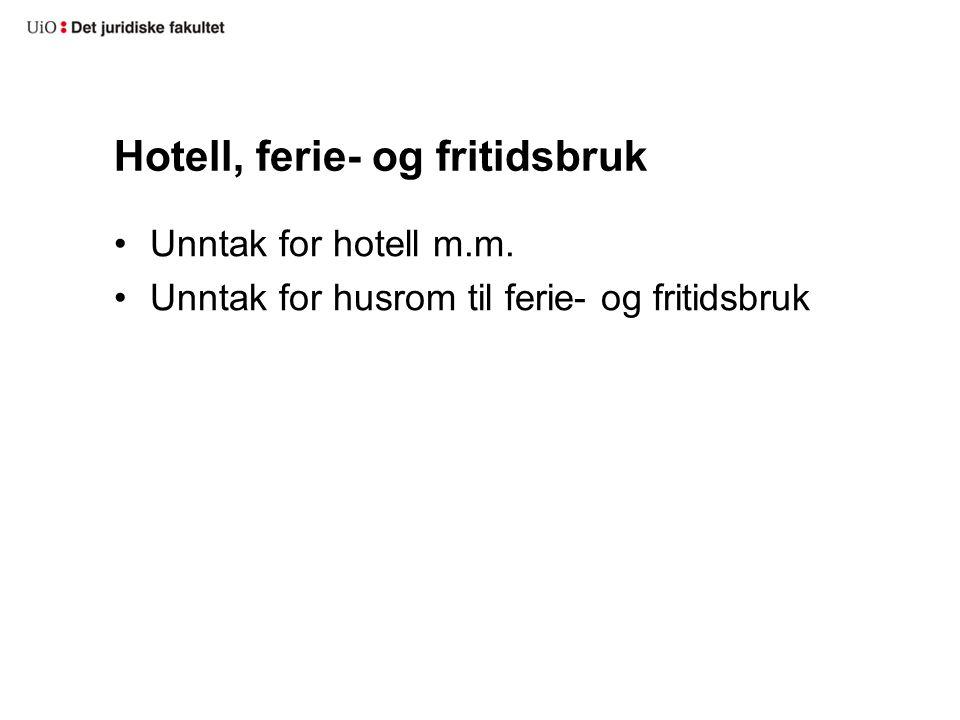 Hotell, ferie- og fritidsbruk Unntak for hotell m.m. Unntak for husrom til ferie- og fritidsbruk