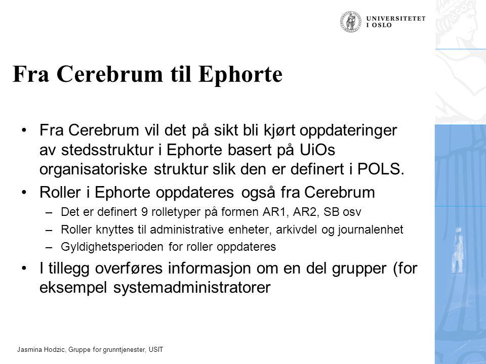 Jasmina Hodzic, Gruppe for grunntjenester, USIT Fra Cerebrum til Ephorte Fra Cerebrum vil det på sikt bli kjørt oppdateringer av stedsstruktur i Ephorte basert på UiOs organisatoriske struktur slik den er definert i POLS.