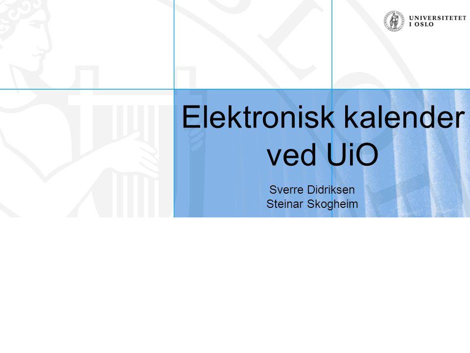 Elektronisk kalender ved UiO Sverre Didriksen Steinar Skogheim