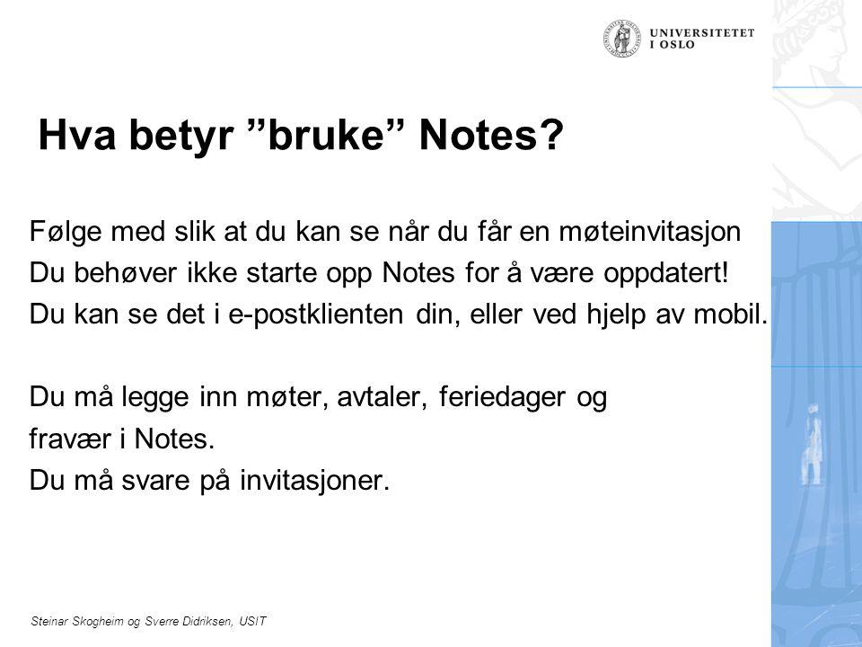 """Steinar Skogheim og Sverre Didriksen, USIT Hva betyr """"bruke"""" Notes? Følge med slik at du kan se når du får en møteinvitasjon Du behøver ikke starte op"""