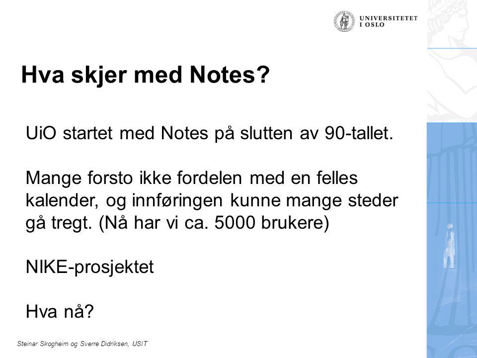 Steinar Skogheim og Sverre Didriksen, USIT Hva skjer med Notes? UiO startet med Notes på slutten av 90-tallet. Mange forsto ikke fordelen med en felle
