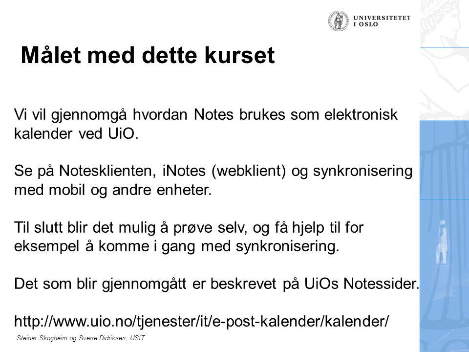 Steinar Skogheim og Sverre Didriksen, USIT Målet med dette kurset Vi vil gjennomgå hvordan Notes brukes som elektronisk kalender ved UiO. Se på Notesk