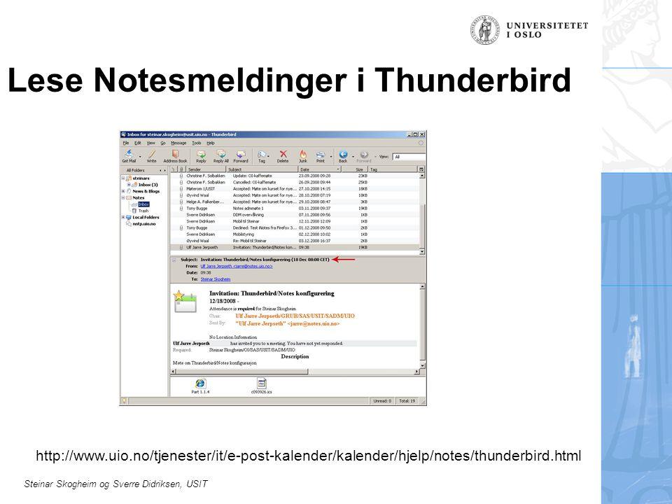 Steinar Skogheim og Sverre Didriksen, USIT Lese Notesmeldinger i Thunderbird http://www.uio.no/tjenester/it/e-post-kalender/kalender/hjelp/notes/thund