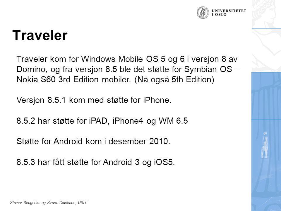 Steinar Skogheim og Sverre Didriksen, USIT Traveler Traveler kom for Windows Mobile OS 5 og 6 i versjon 8 av Domino, og fra versjon 8.5 ble det støtte
