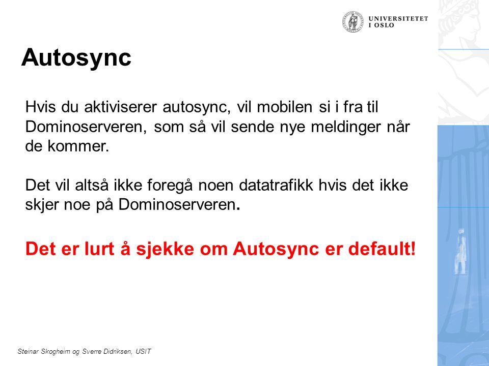 Steinar Skogheim og Sverre Didriksen, USIT Autosync Hvis du aktiviserer autosync, vil mobilen si i fra til Dominoserveren, som så vil sende nye meldin
