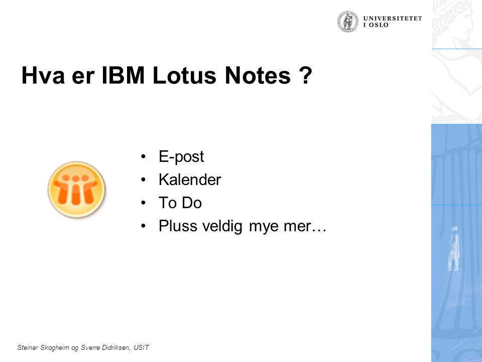 Steinar Skogheim og Sverre Didriksen, USIT Hva er IBM Lotus Notes ? E-post Kalender To Do Pluss veldig mye mer…