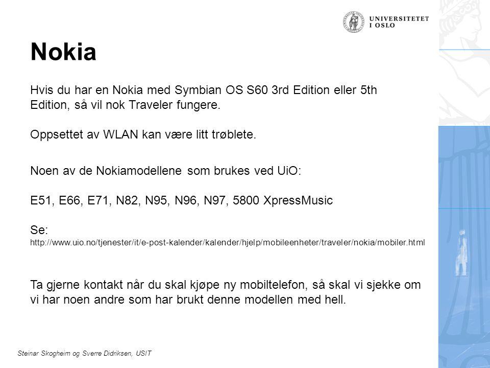 Steinar Skogheim og Sverre Didriksen, USIT Nokia Hvis du har en Nokia med Symbian OS S60 3rd Edition eller 5th Edition, så vil nok Traveler fungere. O