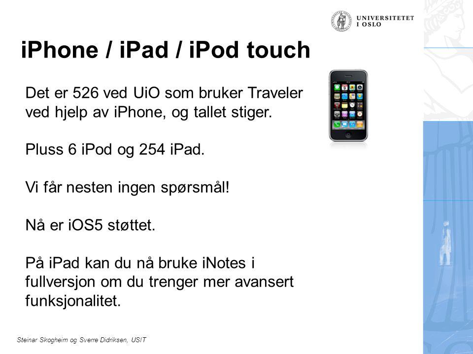 Steinar Skogheim og Sverre Didriksen, USIT iPhone / iPad / iPod touch Det er 526 ved UiO som bruker Traveler ved hjelp av iPhone, og tallet stiger. Pl