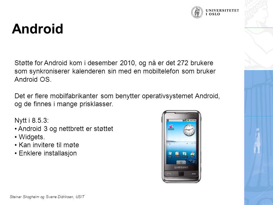 Steinar Skogheim og Sverre Didriksen, USIT Android Støtte for Android kom i desember 2010, og nå er det 272 brukere som synkroniserer kalenderen sin m