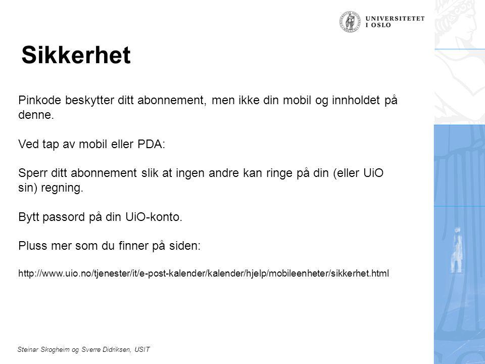 Steinar Skogheim og Sverre Didriksen, USIT Sikkerhet Pinkode beskytter ditt abonnement, men ikke din mobil og innholdet på denne. Ved tap av mobil ell
