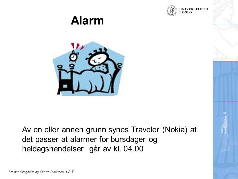 Steinar Skogheim og Sverre Didriksen, USIT Alarm Av en eller annen grunn synes Traveler (Nokia) at det passer at alarmer for bursdager og heldagshende