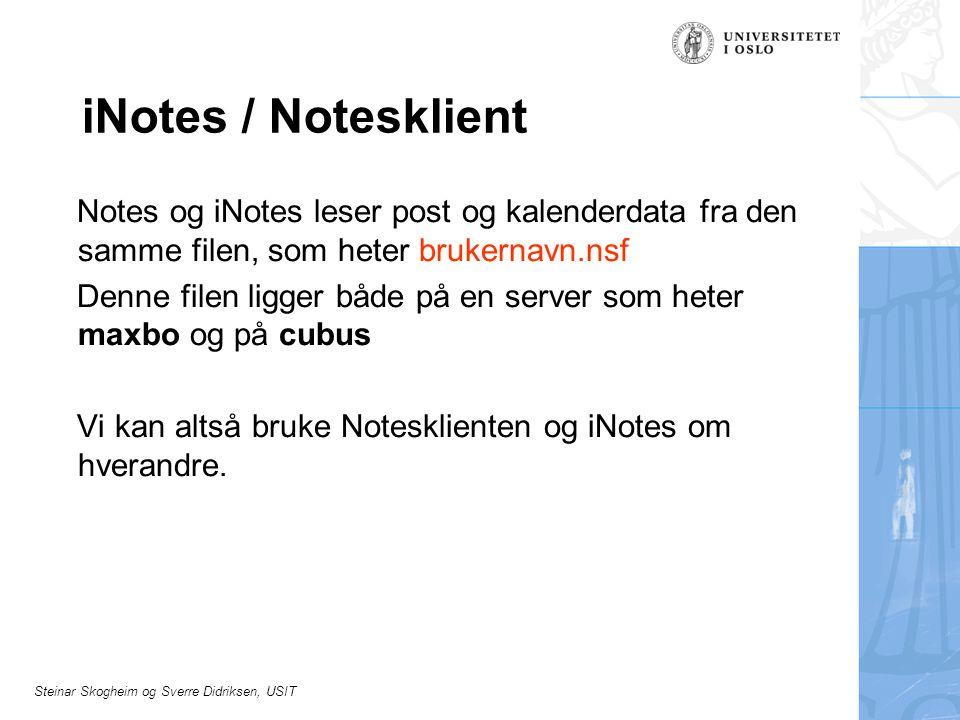 Steinar Skogheim og Sverre Didriksen, USIT iNotes / Notesklient Notes og iNotes leser post og kalenderdata fra den samme filen, som heter brukernavn.n