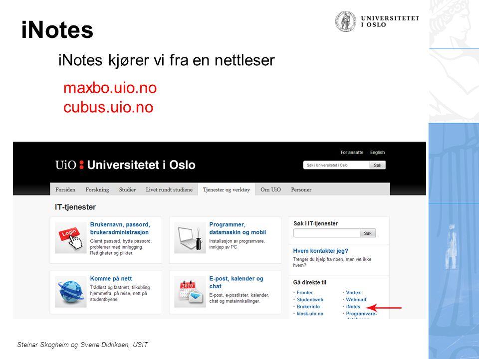 Steinar Skogheim og Sverre Didriksen, USIT iNotes iNotes kjører vi fra en nettleser maxbo.uio.no cubus.uio.no