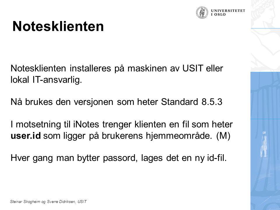 Steinar Skogheim og Sverre Didriksen, USIT Notesklienten Notesklienten installeres på maskinen av USIT eller lokal IT-ansvarlig. Nå brukes den versjon