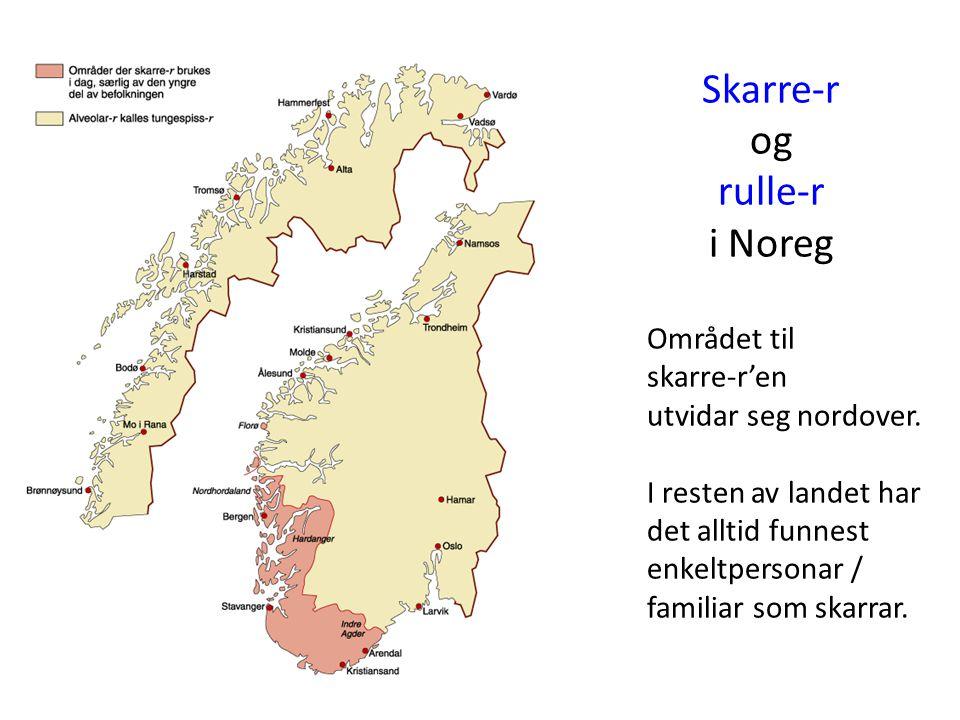 Skarre-r og rulle-r i Noreg Området til skarre-r'en utvidar seg nordover. I resten av landet har det alltid funnest enkeltpersonar / familiar som skar