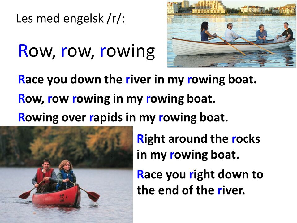 Les med engelsk /r/: Row, row, rowing Race you down the river in my rowing boat.