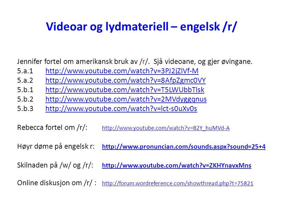 Videoar og lydmateriell – engelsk /r/ Jennifer fortel om amerikansk bruk av /r/. Sjå videoane, og gjer øvingane. 5.a.1 http://www.youtube.com/watch?v=