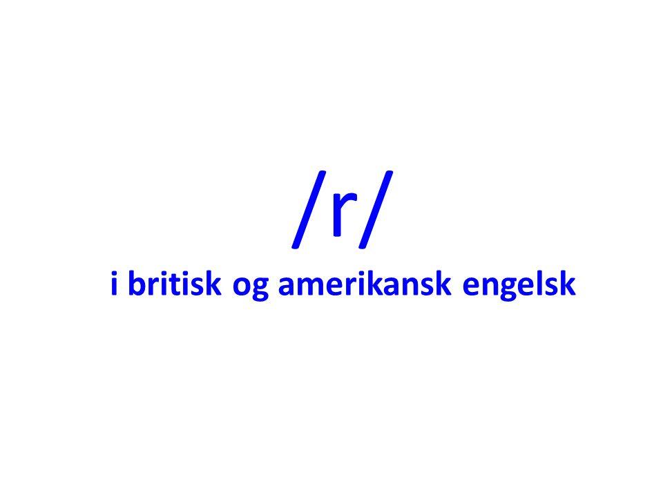 /r/ i britisk og amerikansk engelsk