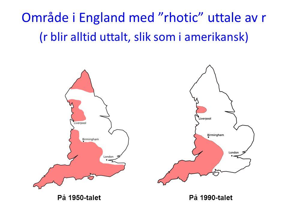 "Område i England med ""rhotic"" uttale av r (r blir alltid uttalt, slik som i amerikansk) På 1950-taletPå 1990-talet"